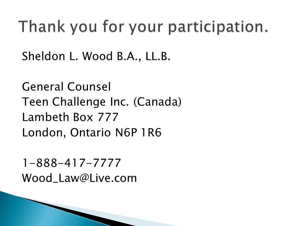 Sheldon L. Wood B.A., LL.B. General Counsel Teen Challenge Inc.