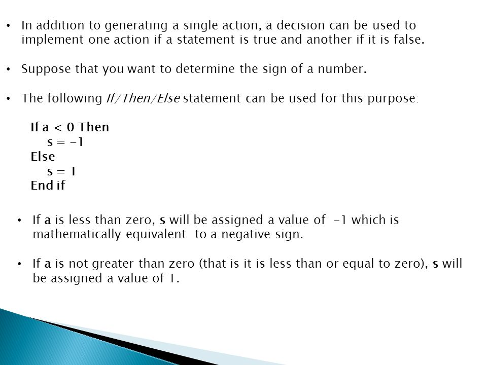 In addition to generating a single action, a decision can be used to implement one action if a statement is true and another if it is false. Suppose t