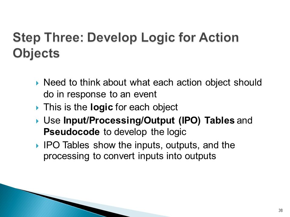 38 Step Three: Develop Logic for Action Objects  Need to think about what each action object should do in response to an event  This is the logic fo