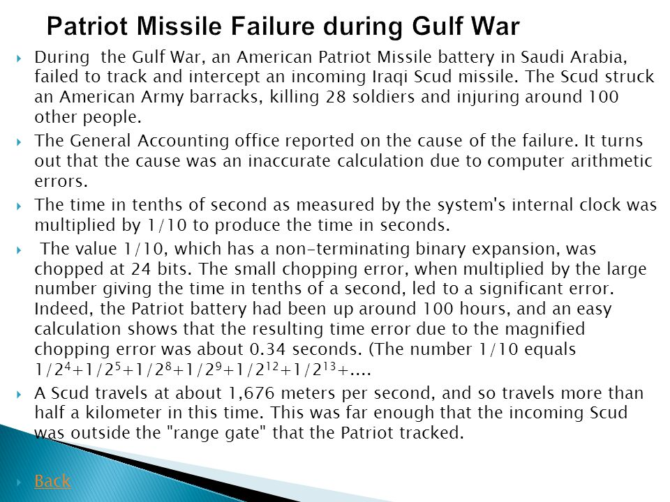  During the Gulf War, an American Patriot Missile battery in Saudi Arabia, failed to track and intercept an incoming Iraqi Scud missile. The Scud str
