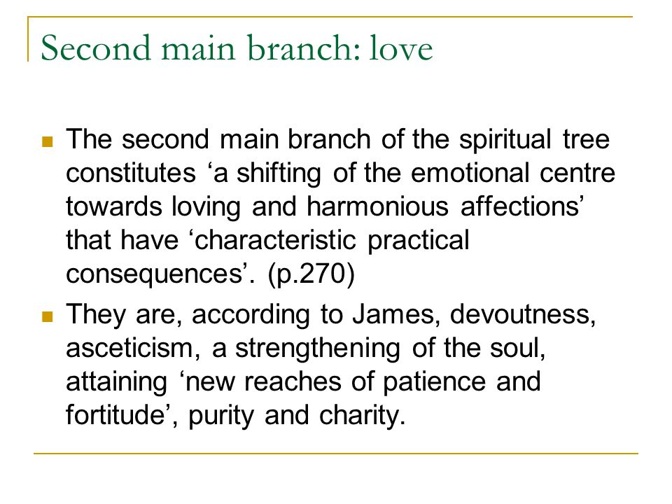 Second main branch: love The second main branch of the spiritual tree constitutes 'a shifting of the emotional centre towards loving and harmonious affections' that have 'characteristic practical consequences'.