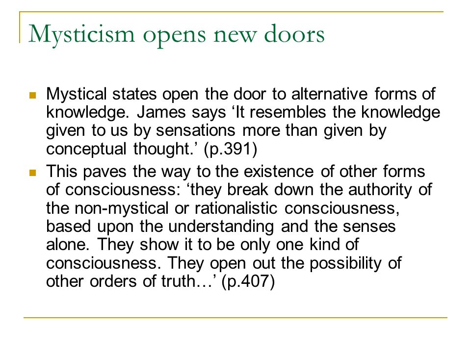 Mysticism opens new doors Mystical states open the door to alternative forms of knowledge.