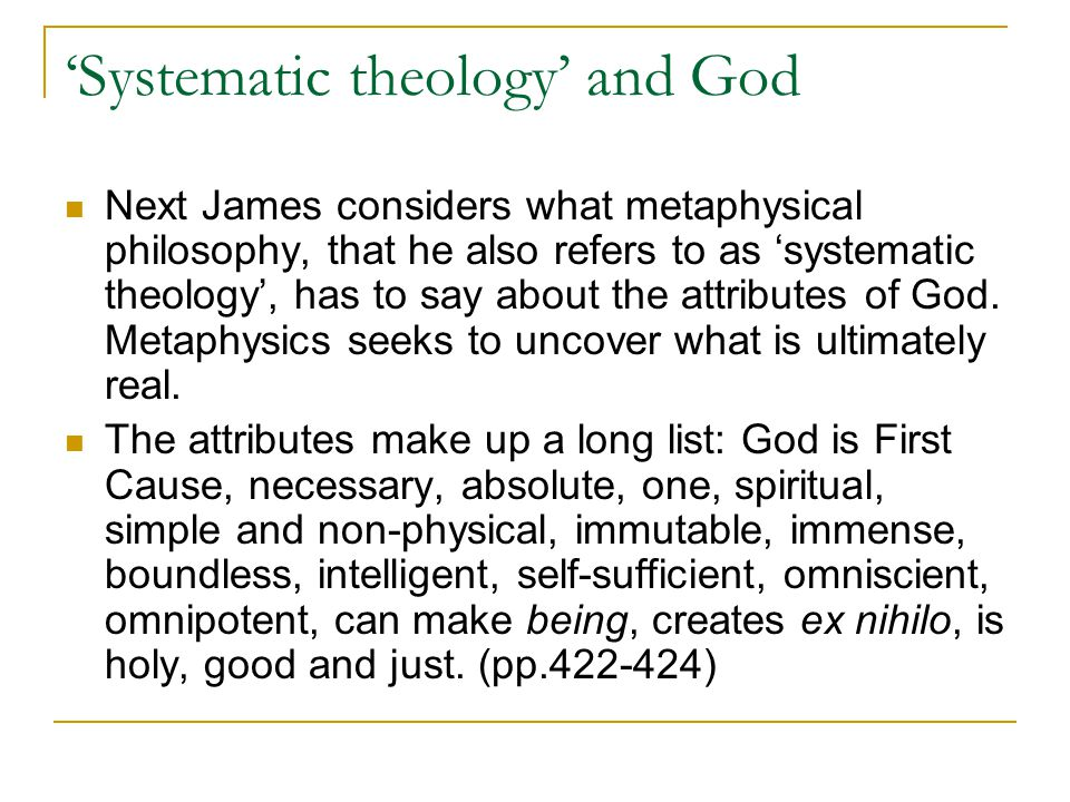 'Systematic theology' and God Next James considers what metaphysical philosophy, that he also refers to as 'systematic theology', has to say about the attributes of God.