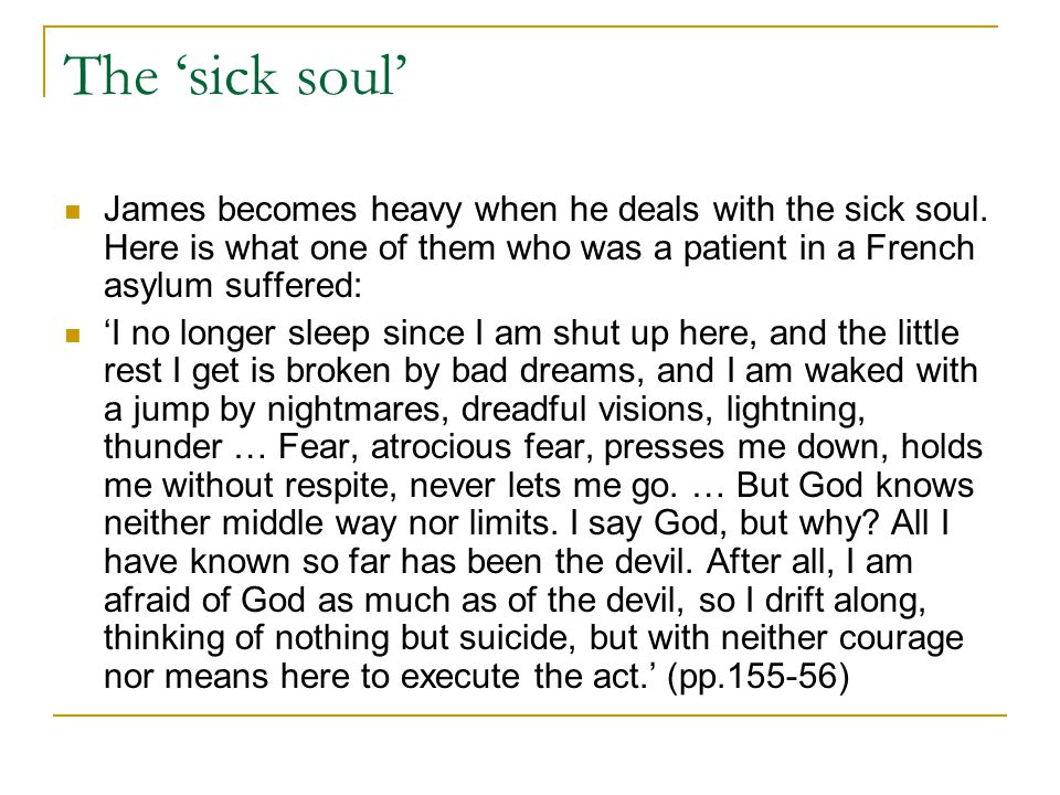 The 'sick soul' James becomes heavy when he deals with the sick soul.