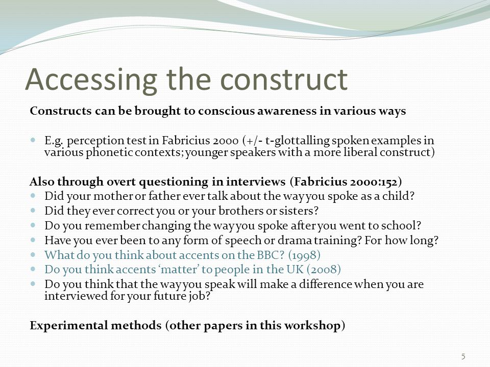 Accessing the construct Constructs can be brought to conscious awareness in various ways E.g.