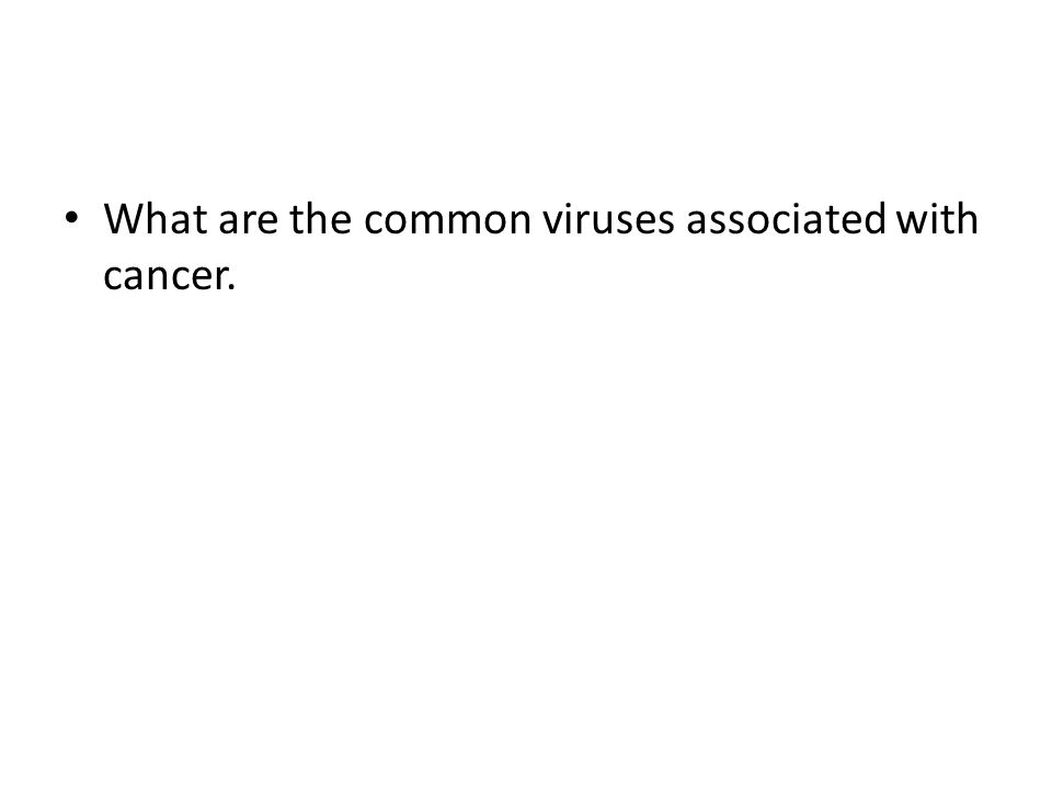 What are the common viruses associated with cancer.