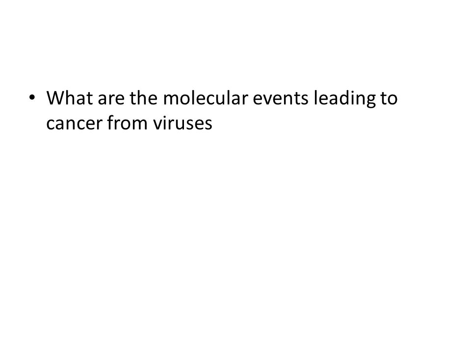 What are the molecular events leading to cancer from viruses
