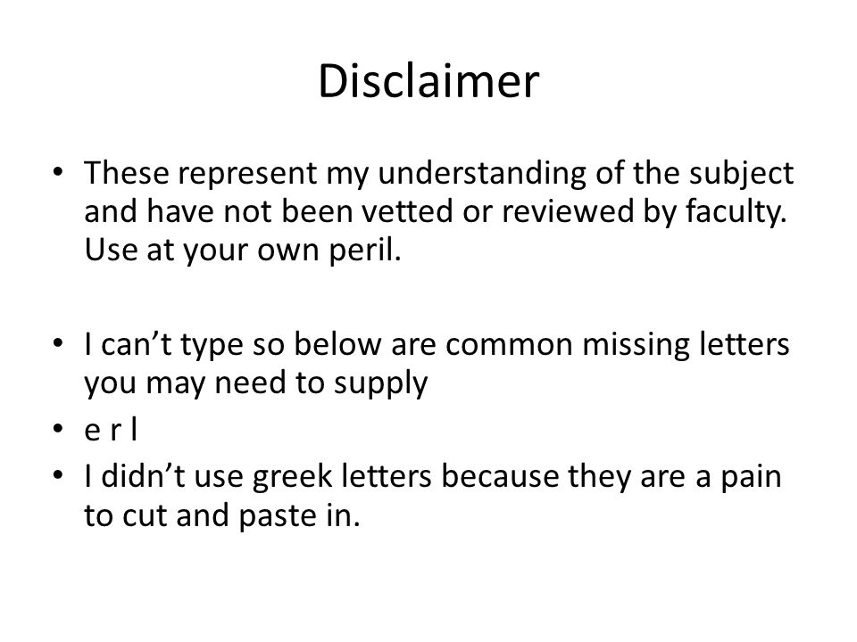 Disclaimer These represent my understanding of the subject and have not been vetted or reviewed by faculty. Use at your own peril. I can't type so bel