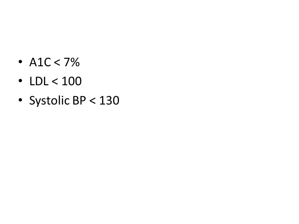 A1C < 7% LDL < 100 Systolic BP < 130