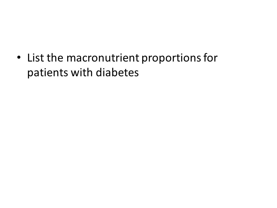 List the macronutrient proportions for patients with diabetes