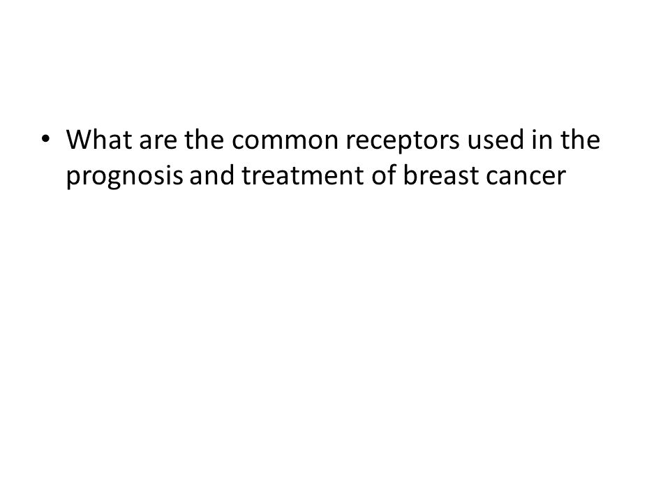 What are the common receptors used in the prognosis and treatment of breast cancer