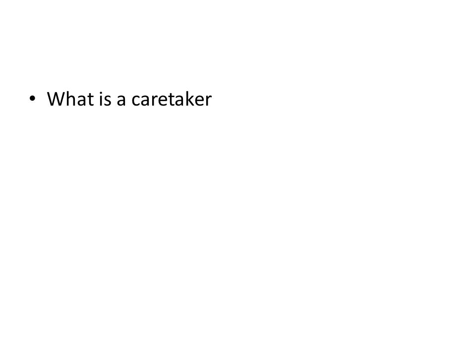 What is a caretaker