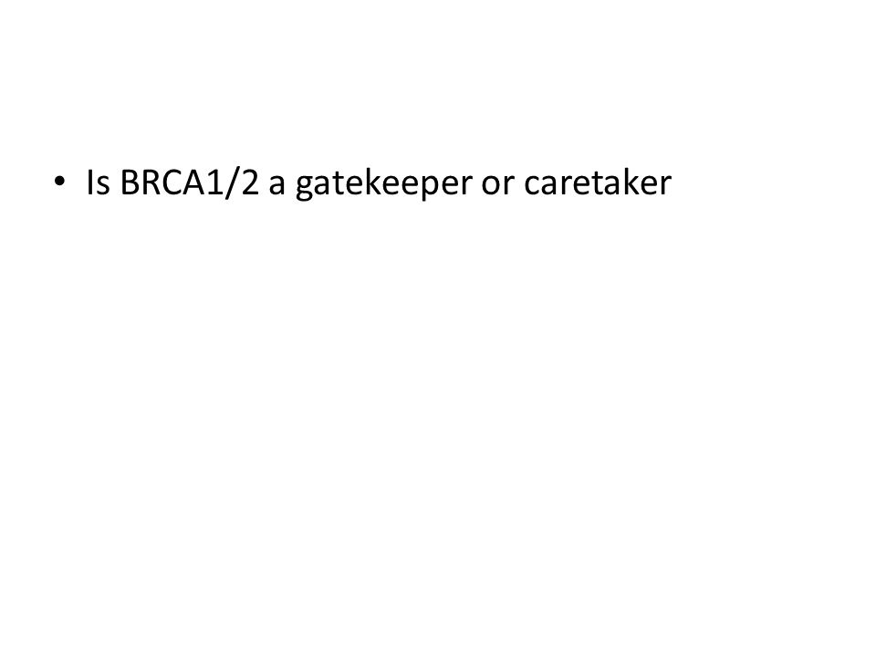 Is BRCA1/2 a gatekeeper or caretaker