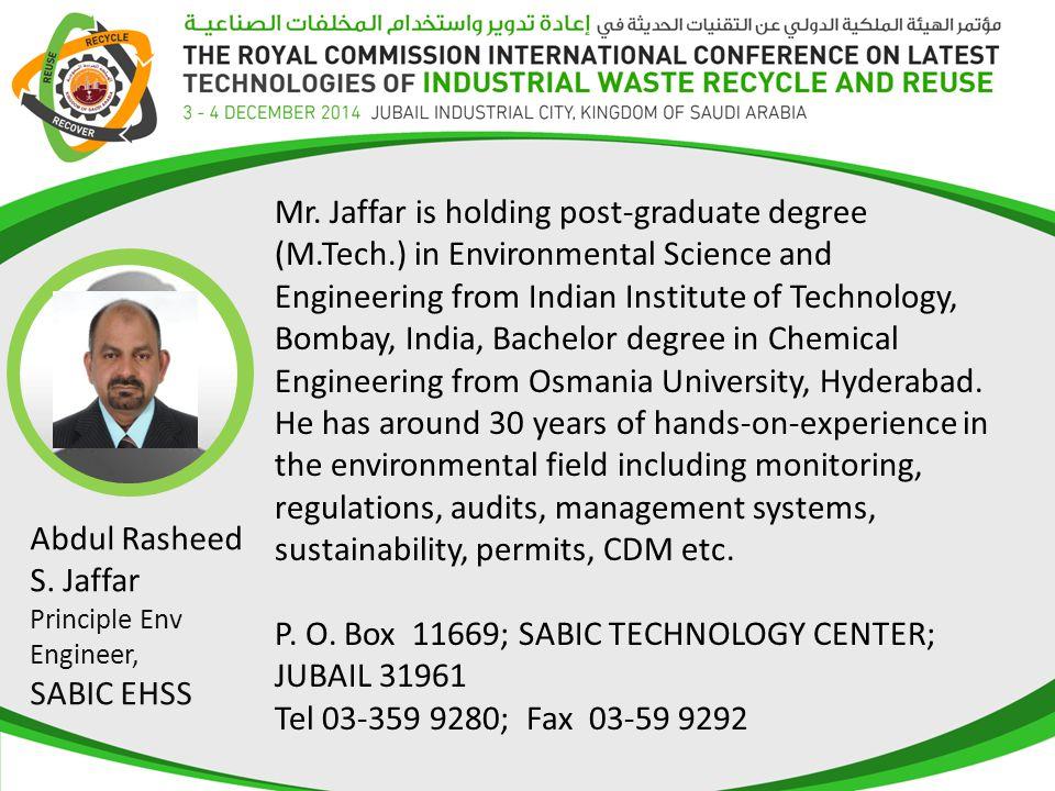 Abdul Rasheed S. Jaffar Principle Env Engineer, SABIC EHSS Mr. Jaffar is holding post-graduate degree (M.Tech.) in Environmental Science and Engineeri