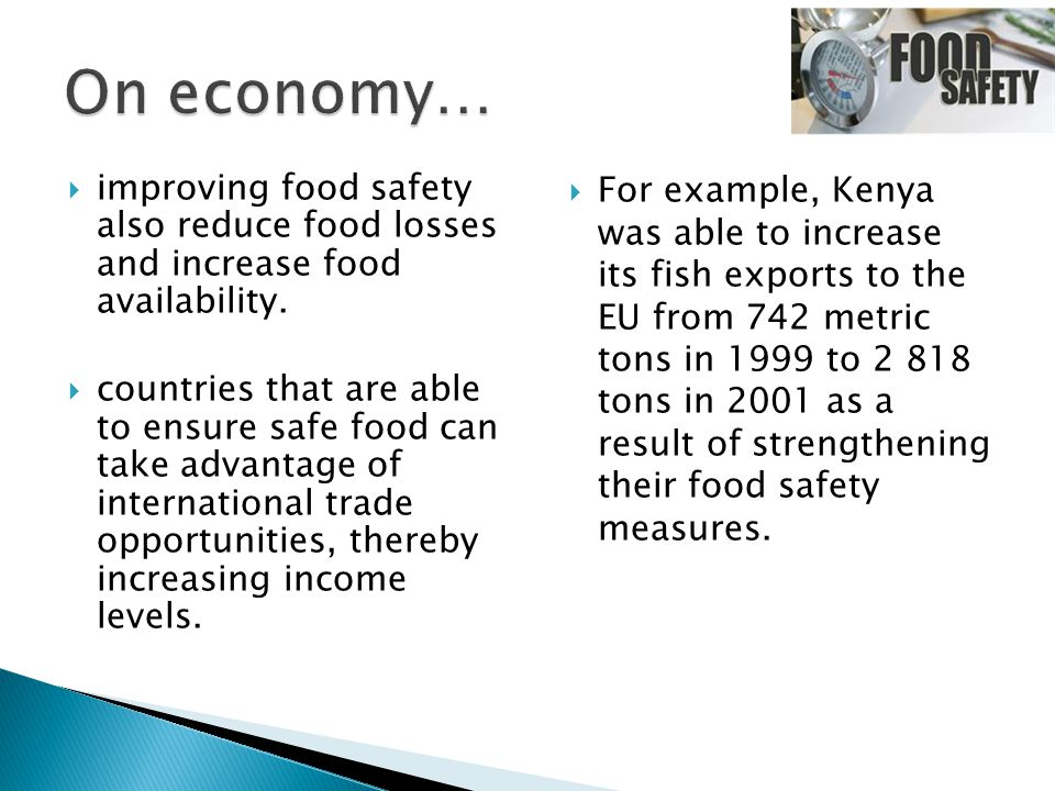  improving food safety also reduce food losses and increase food availability.  countries that are able to ensure safe food can take advantage of in