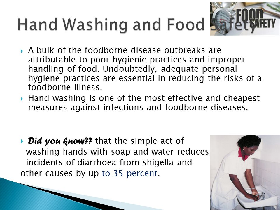  A bulk of the foodborne disease outbreaks are attributable to poor hygienic practices and improper handling of food.