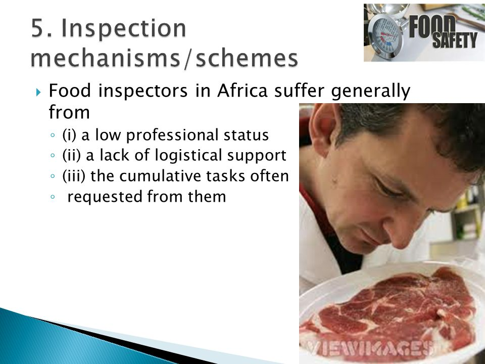  Food inspectors in Africa suffer generally from ◦ (i) a low professional status ◦ (ii) a lack of logistical support ◦ (iii) the cumulative tasks often ◦ requested from them
