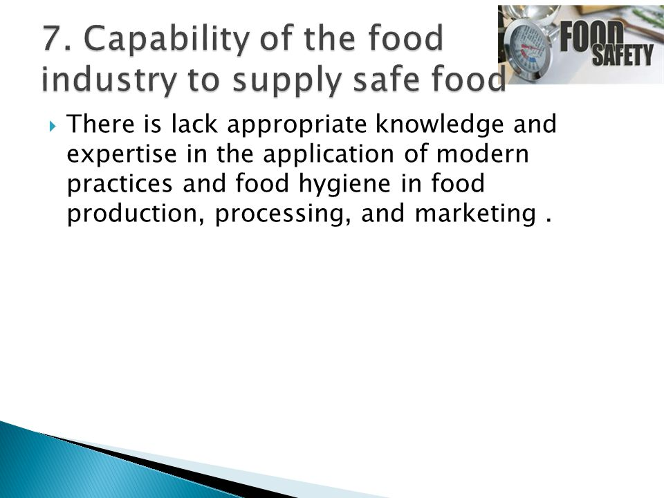  There is lack appropriate knowledge and expertise in the application of modern practices and food hygiene in food production, processing, and marketing.
