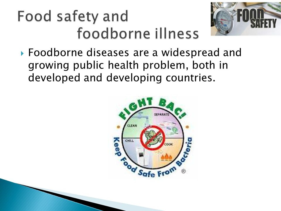  Foodborne diseases are a widespread and growing public health problem, both in developed and developing countries.