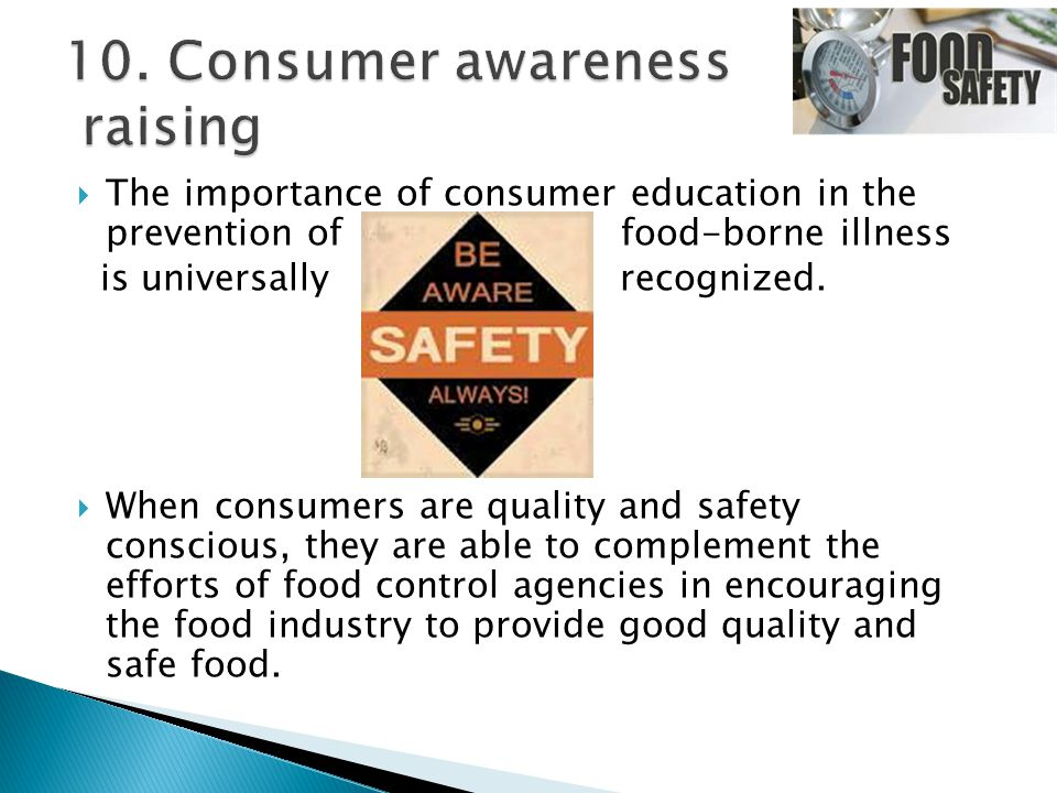 The importance of consumer education in the prevention of food-borne illness is universally recognized.  When consumers are quality and safety cons
