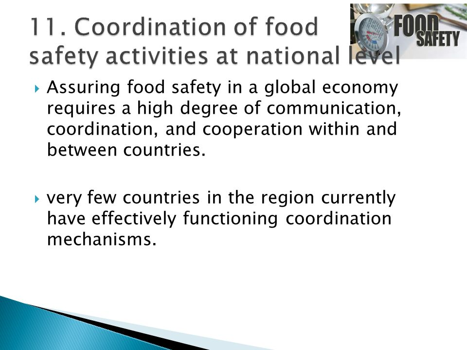  Assuring food safety in a global economy requires a high degree of communication, coordination, and cooperation within and between countries.  very