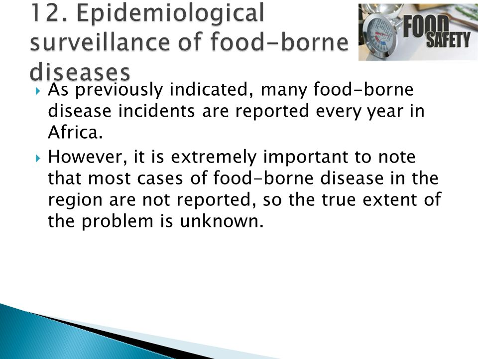  As previously indicated, many food-borne disease incidents are reported every year in Africa.  However, it is extremely important to note that most