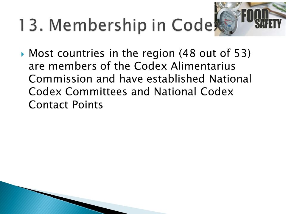  Most countries in the region (48 out of 53) are members of the Codex Alimentarius Commission and have established National Codex Committees and Nati