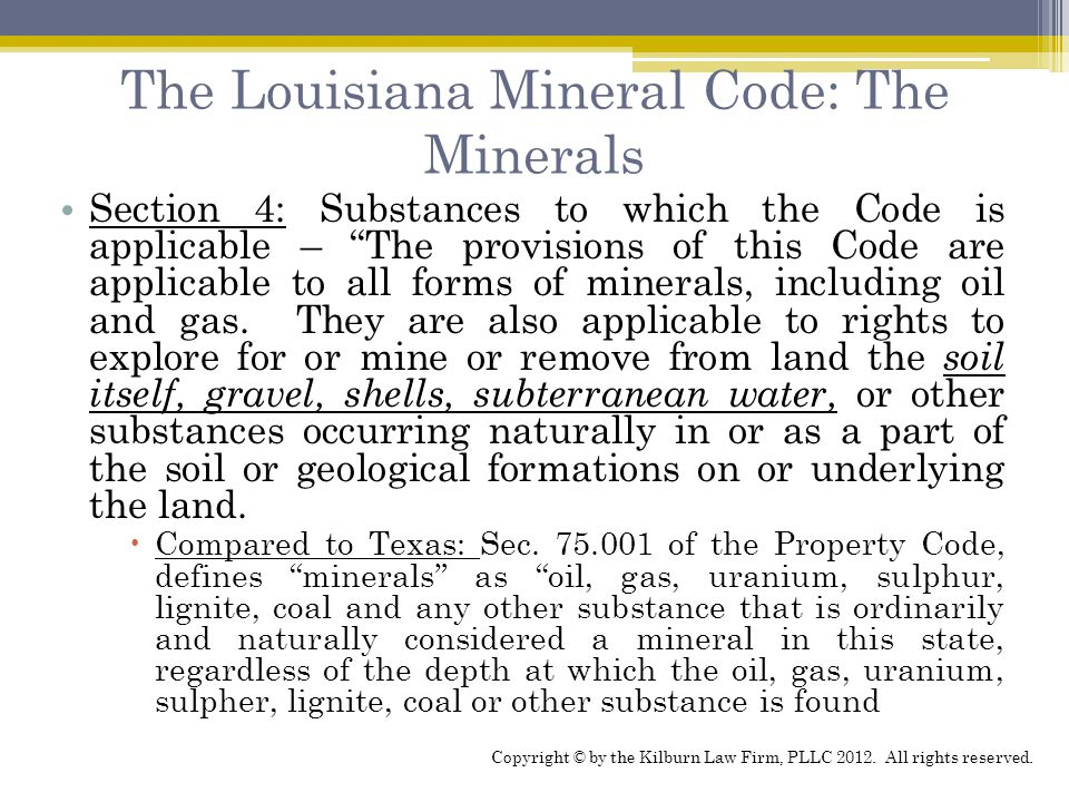 The Louisiana Mineral Code: The Minerals Section 4: Substances to which the Code is applicable – The provisions of this Code are applicable to all forms of minerals, including oil and gas.