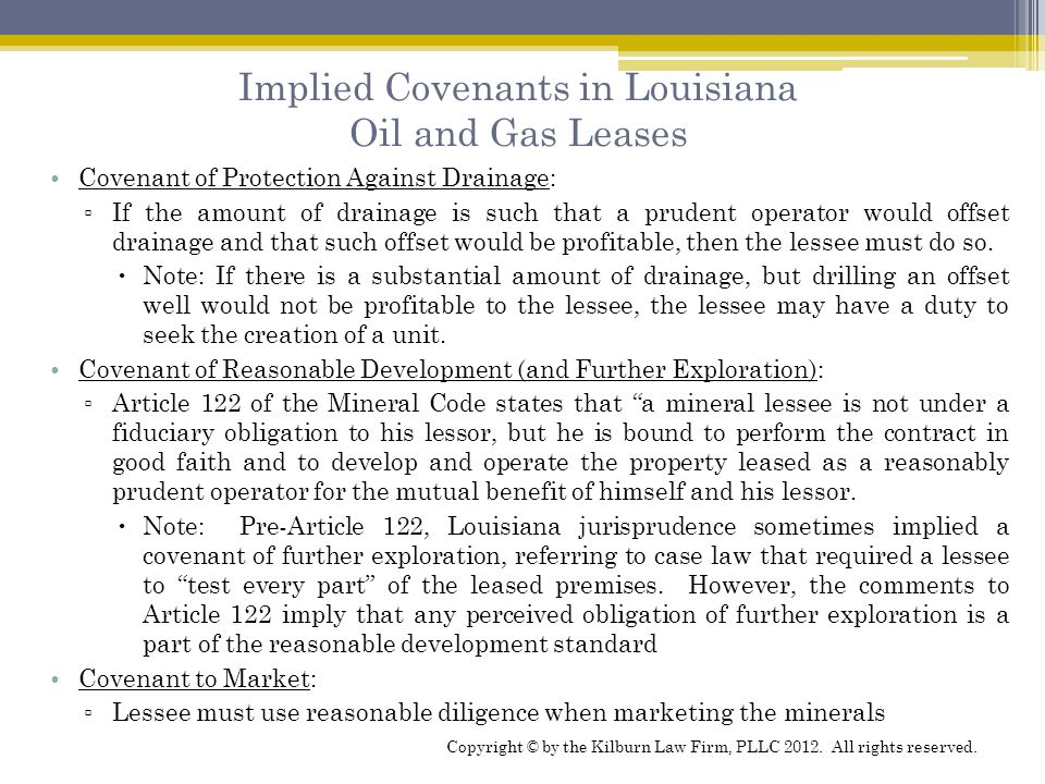 Implied Covenants in Louisiana Oil and Gas Leases Covenant of Protection Against Drainage: ▫ If the amount of drainage is such that a prudent operator