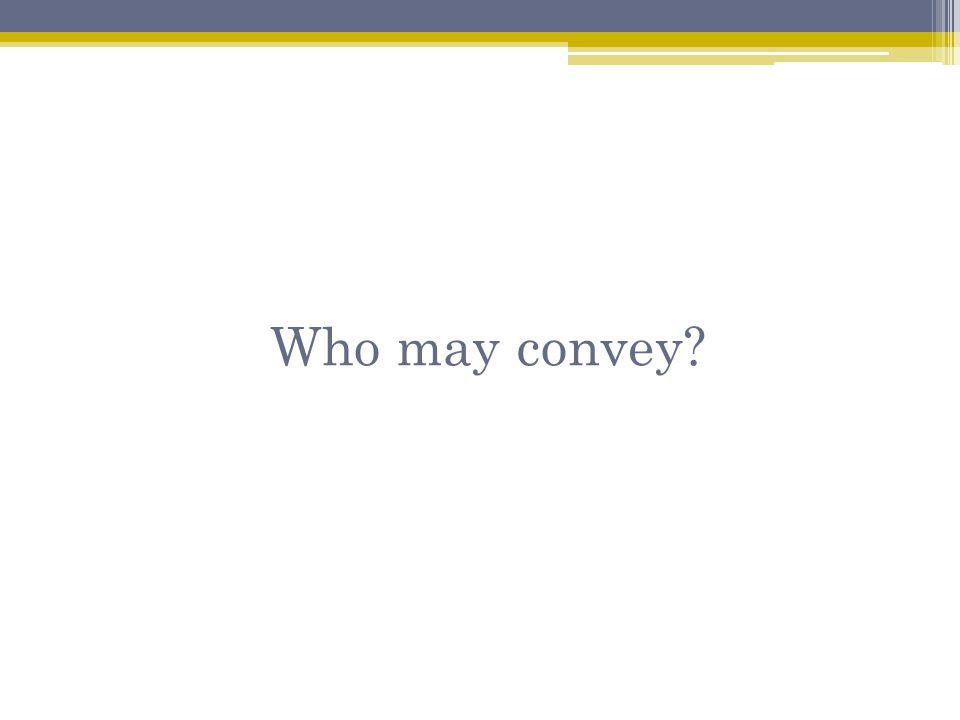 Who may convey?