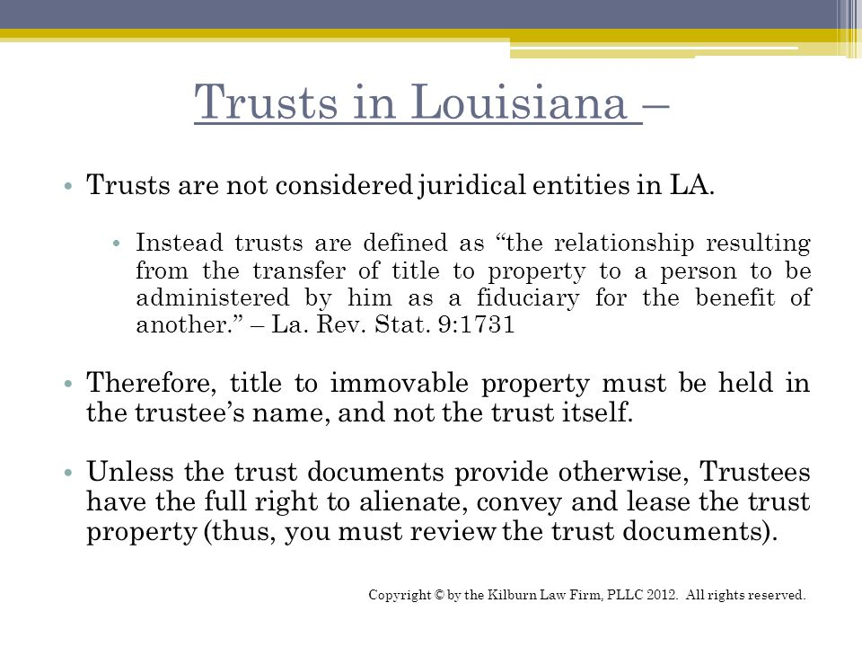 Trusts in Louisiana – Trusts are not considered juridical entities in LA.
