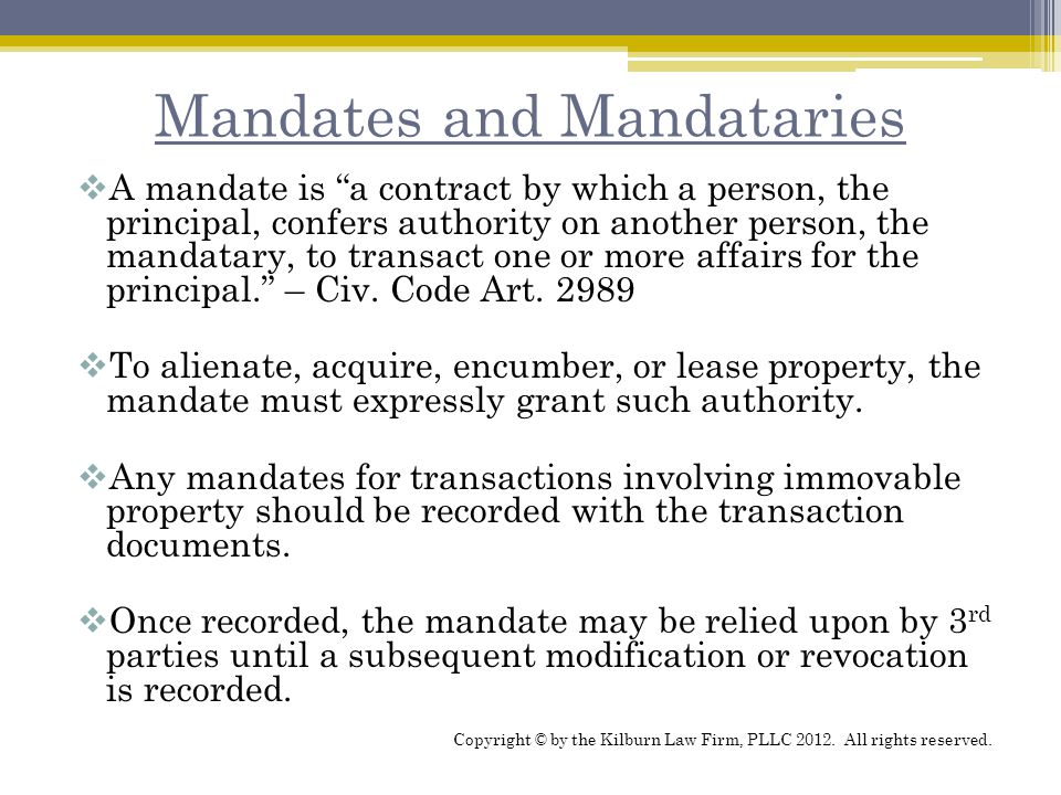 "Mandates and Mandataries  A mandate is ""a contract by which a person, the principal, confers authority on another person, the mandatary, to transact"