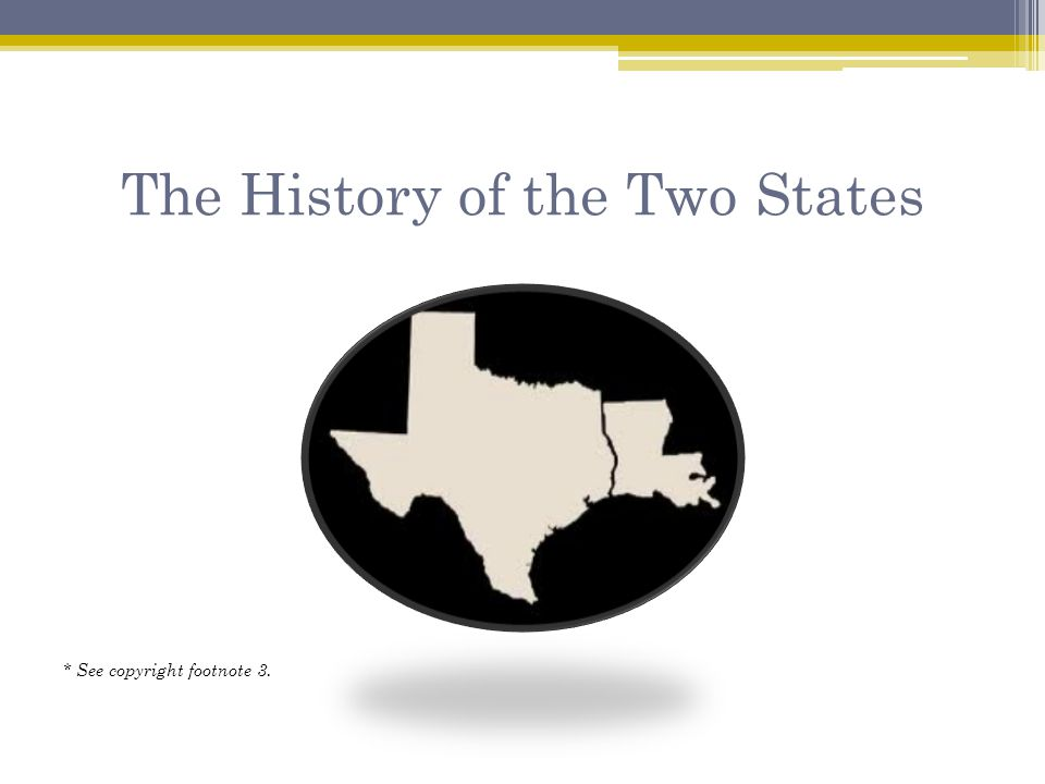 The History of the Two States * See copyright footnote 3.