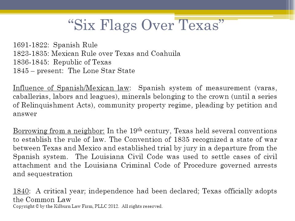 """Six Flags Over Texas"" 1691-1822: Spanish Rule 1823-1835: Mexican Rule over Texas and Coahuila 1836-1845: Republic of Texas 1845 – present: The Lone S"