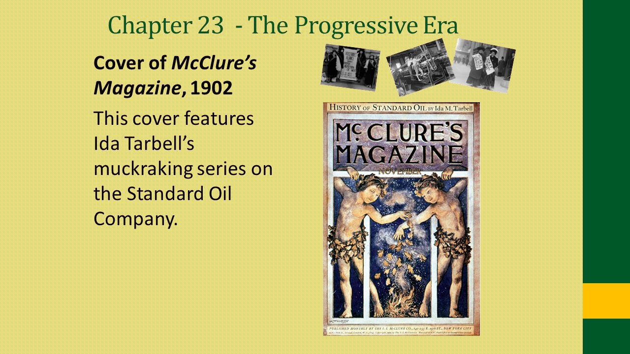Chapter 23 - The Progressive Era Cover of McClure's Magazine, 1902 This cover features Ida Tarbell's muckraking series on the Standard Oil Company.