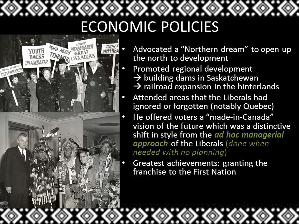 Conclusion Successes Cut taxes Helped farmers Raised senior pensions Excellent speaker Promoted bright futures + jobs Secured rights to all (Canadian Bill of Rights, 1960) Failures Unemployment Poor relations with Britain + United States Devalued dollar Cancellation of Avro Arrow Minority government  Although he worked hard to issue better conditions in Canada, he only failed because his vision was much larger than his ability!