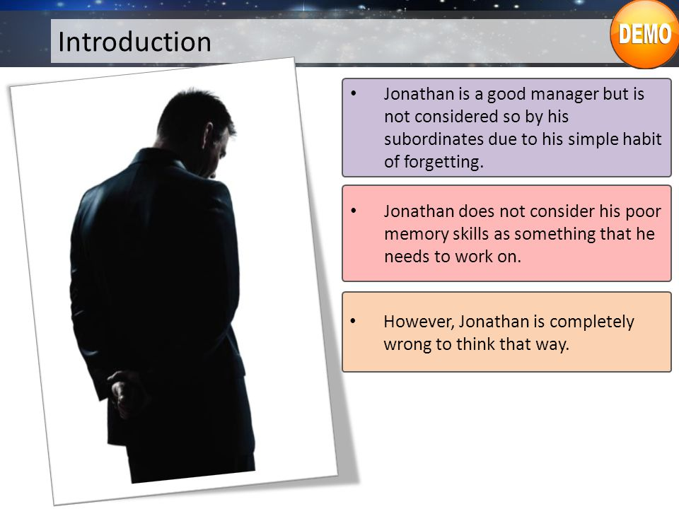 Introduction Jonathan is a good manager but is not considered so by his subordinates due to his simple habit of forgetting.