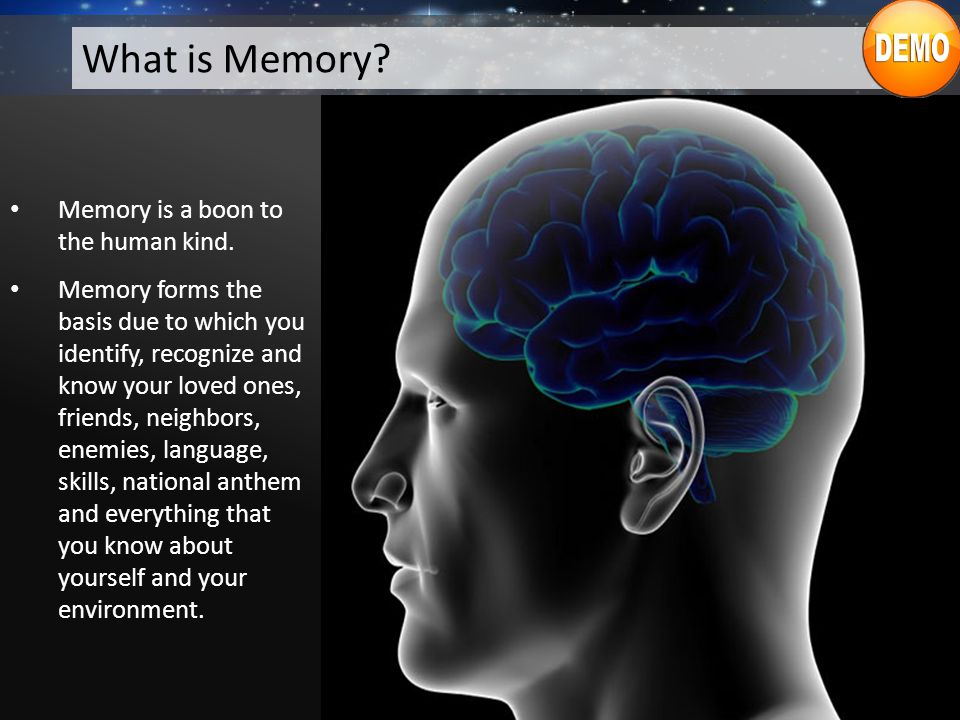 What is Memory. Memory is a boon to the human kind.