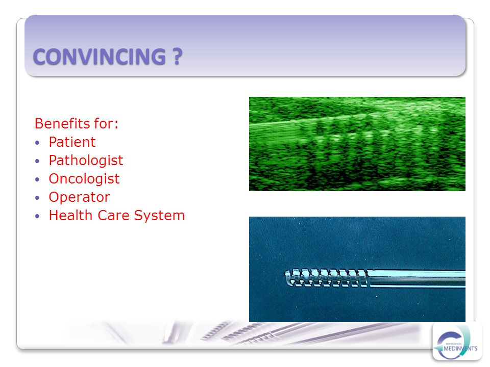 CONVINCING Benefits for: Patient Pathologist Oncologist Operator Health Care System