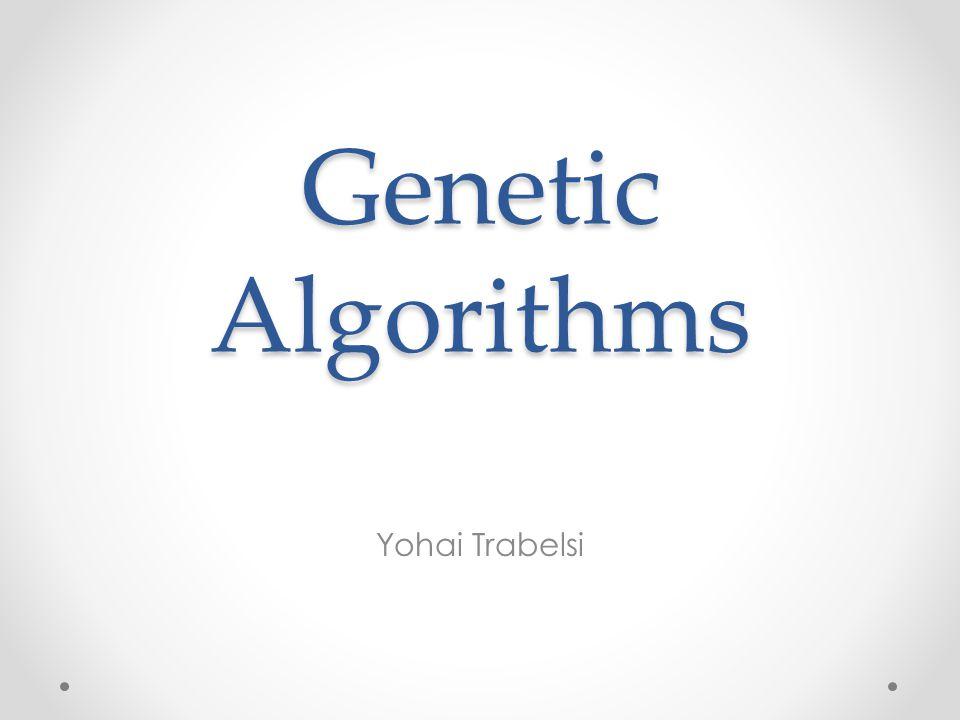 Genetic Algorithms Yohai Trabelsi