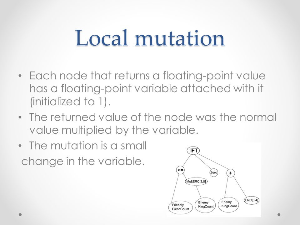 Local mutation Each node that returns a floating-point value has a floating-point variable attached with it (initialized to 1).