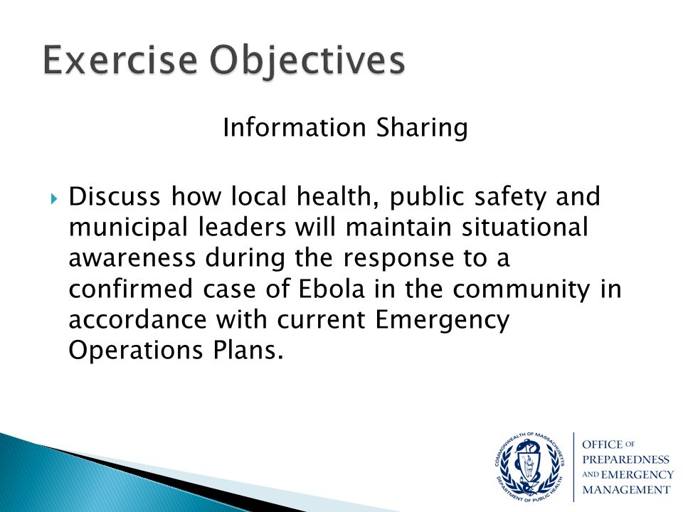 Information Sharing  Discuss how local health, public safety and municipal leaders will maintain situational awareness during the response to a confi