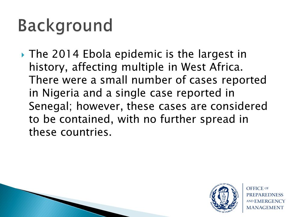  The 2014 Ebola epidemic is the largest in history, affecting multiple in West Africa. There were a small number of cases reported in Nigeria and a s