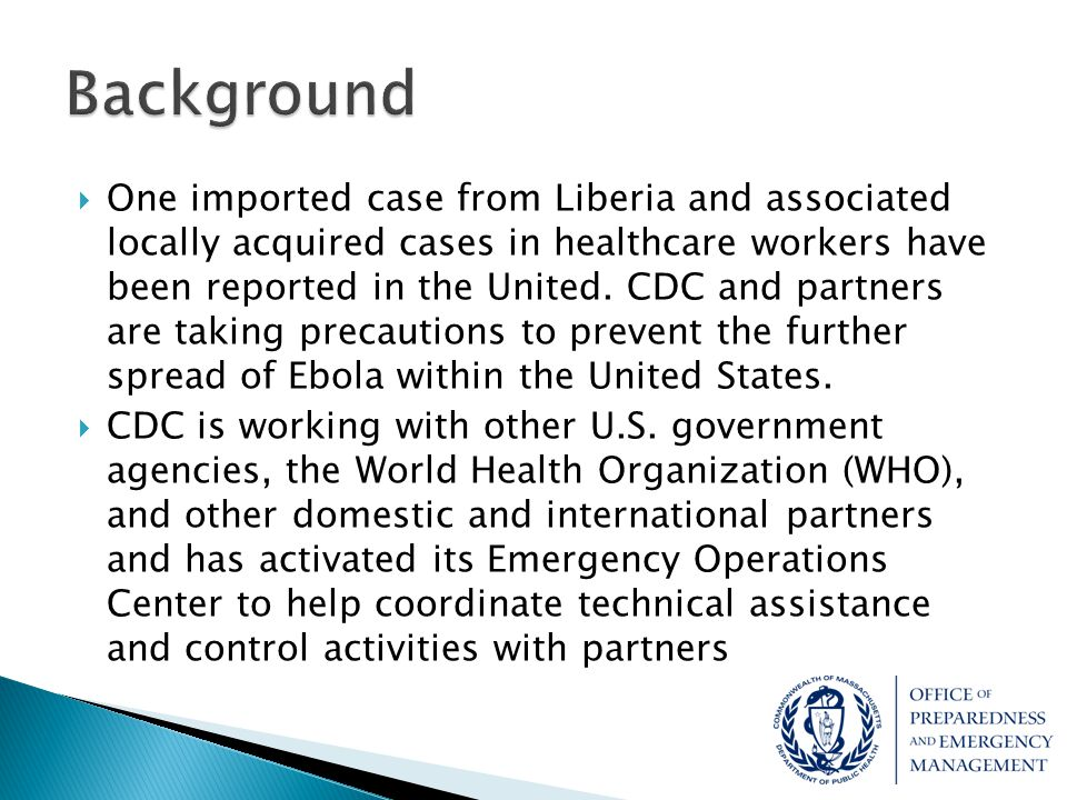  One imported case from Liberia and associated locally acquired cases in healthcare workers have been reported in the United. CDC and partners are ta