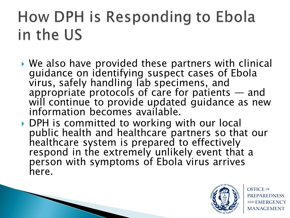  We also have provided these partners with clinical guidance on identifying suspect cases of Ebola virus, safely handling lab specimens, and appropri