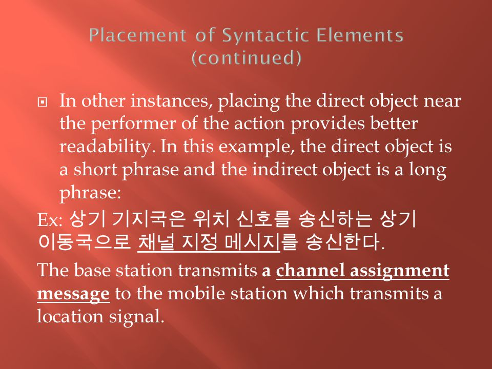  In other instances, placing the direct object near the performer of the action provides better readability.