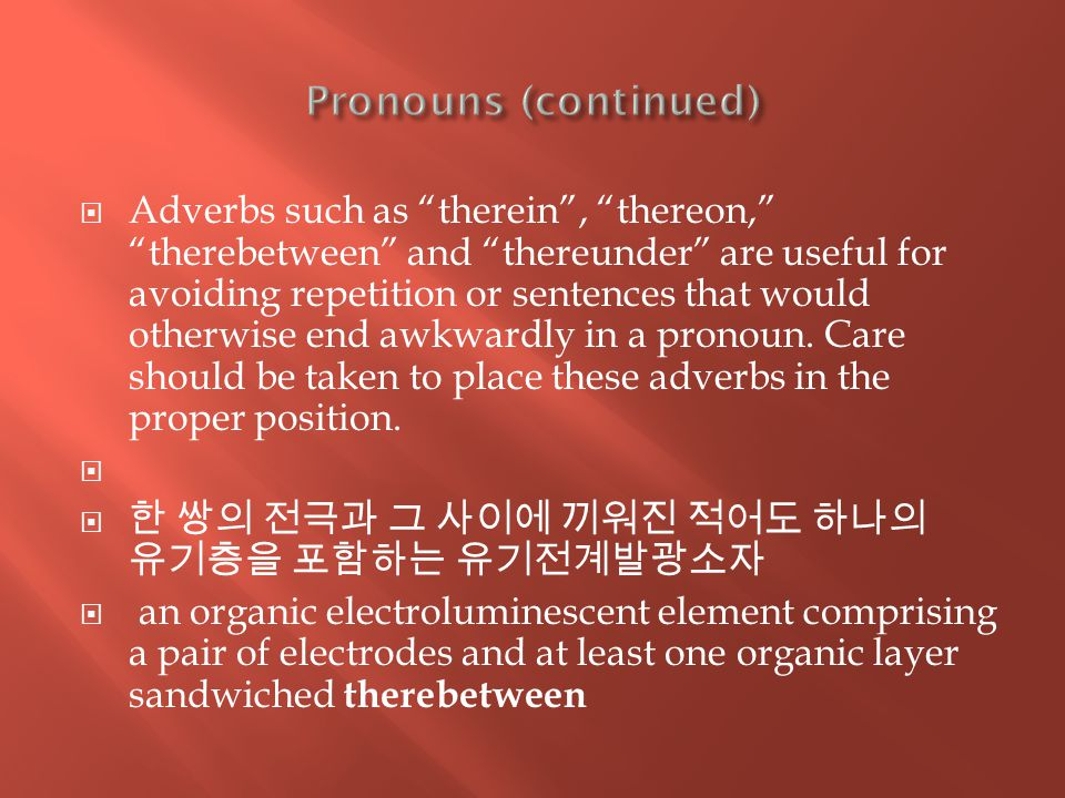  Adverbs such as therein , thereon, therebetween and thereunder are useful for avoiding repetition or sentences that would otherwise end awkwardly in a pronoun.