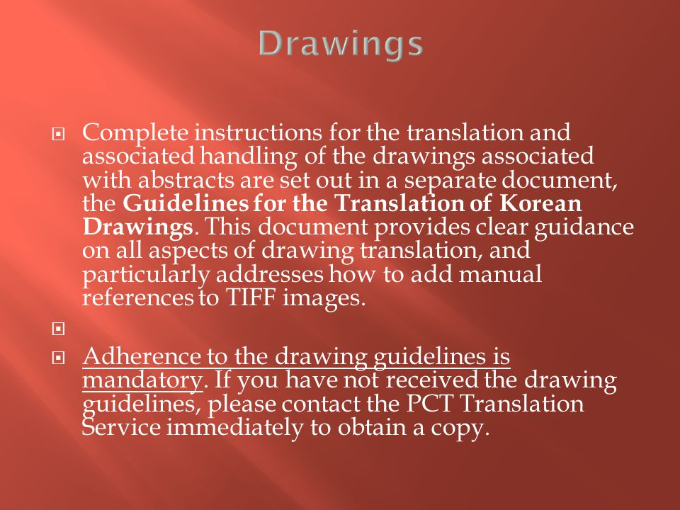  Complete instructions for the translation and associated handling of the drawings associated with abstracts are set out in a separate document, the Guidelines for the Translation of Korean Drawings.