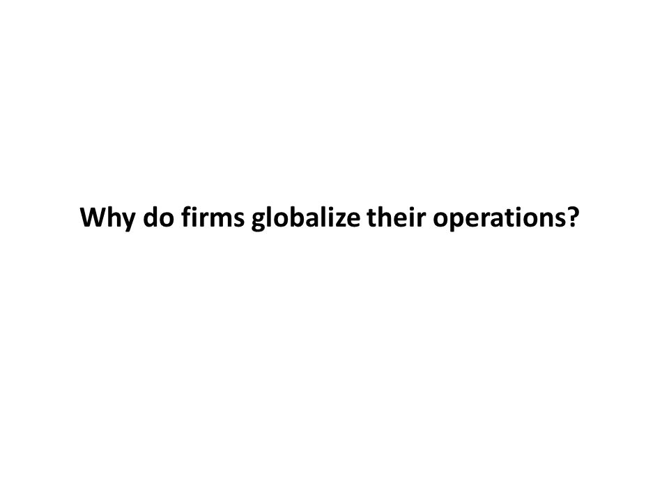 Why do firms globalize their operations?