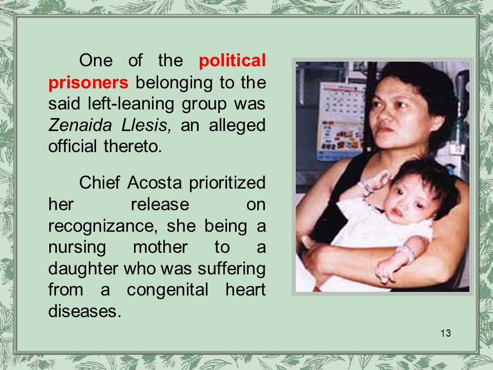 13 One of the political prisoners belonging to the said left-leaning group was Zenaida Llesis, an alleged official thereto.